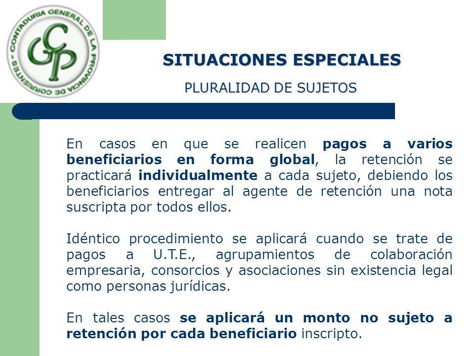 SITUACIONES ESPECIALES En casos en que se realicen pagos a varios beneficiarios en forma global, la retención se practicará individualmente a cada suj