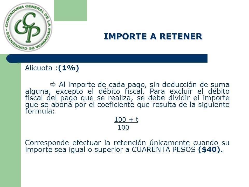 IMPORTE A RETENER Alícuota :(1%) Al importe de cada pago, sin deducción de suma alguna, excepto el débito fiscal. Para excluir el débito fiscal del pa