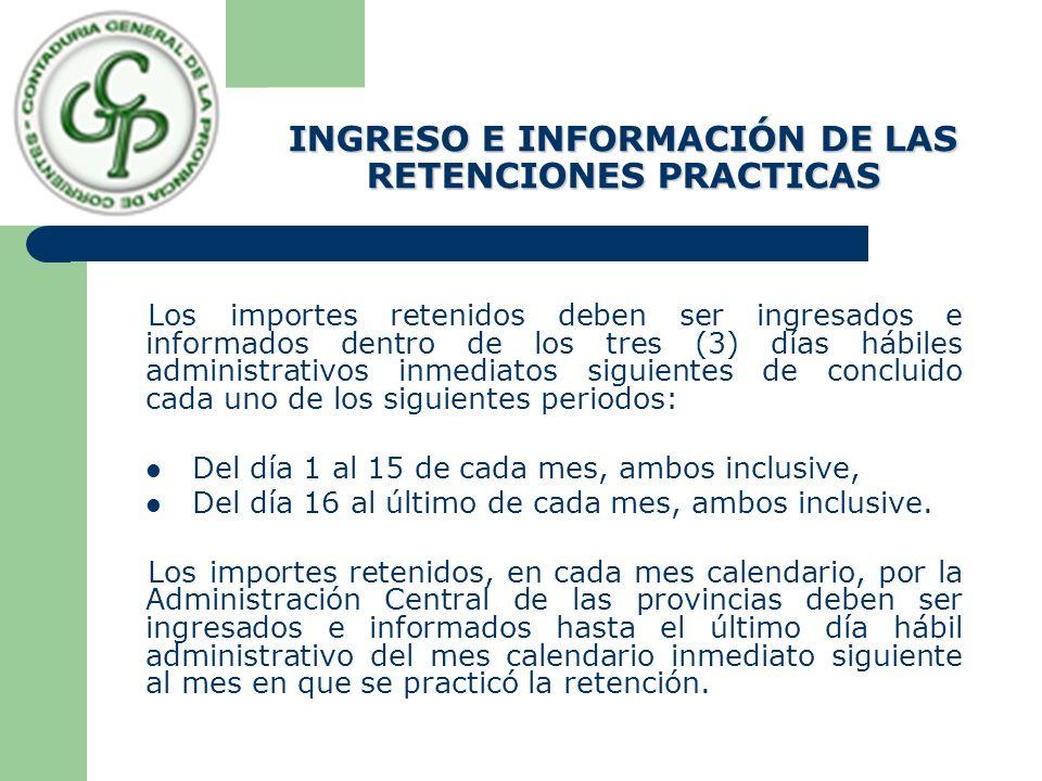 INGRESO E INFORMACIÓN DE LAS RETENCIONES PRACTICAS Los importes retenidos deben ser ingresados e informados dentro de los tres (3) días hábiles admini