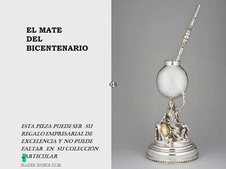 EL MATE DEL BICENTENARIO Esta pieza puede ser su regalo empresarial de excelencia y no puede faltar en su colección particular Hacer doble clik