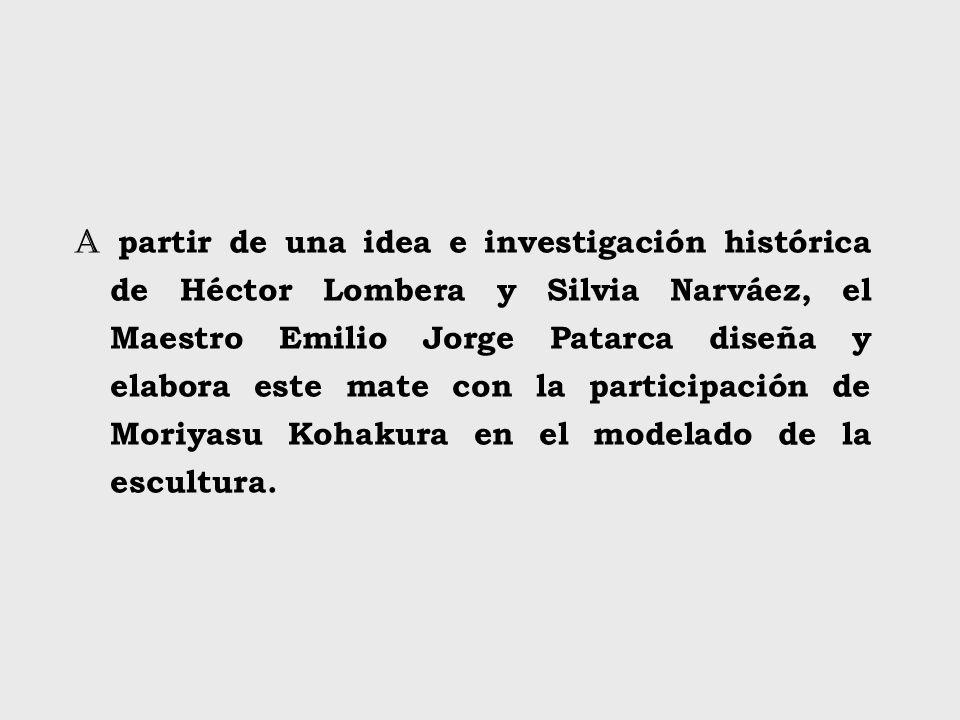 A partir de una idea e investigación histórica de Héctor Lombera y Silvia Narváez, el Maestro Emilio Jorge Patarca diseña y elabora este mate con la p