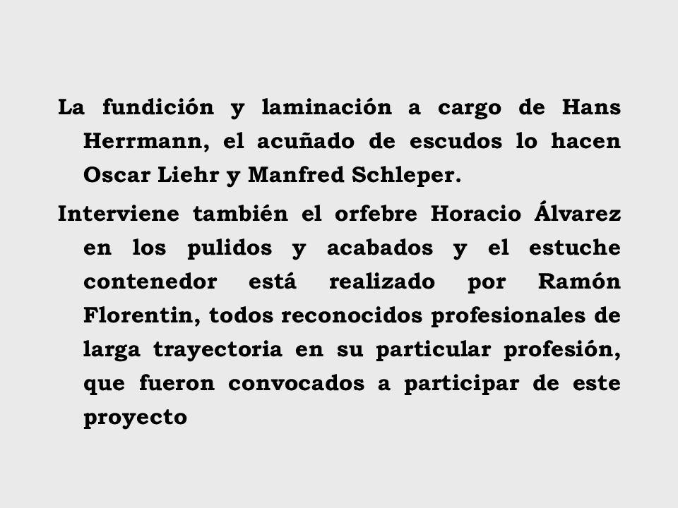 La fundición y laminación a cargo de Hans Herrmann, el acuñado de escudos lo hacen Oscar Liehr y Manfred Schleper. Interviene también el orfebre Horac