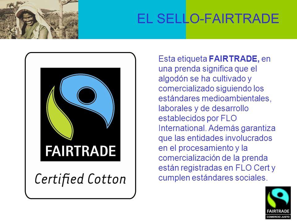 EL SELLO-FAIRTRADE Esta etiqueta FAIRTRADE, en una prenda significa que el algodón se ha cultivado y comercializado siguiendo los estándares medioambi