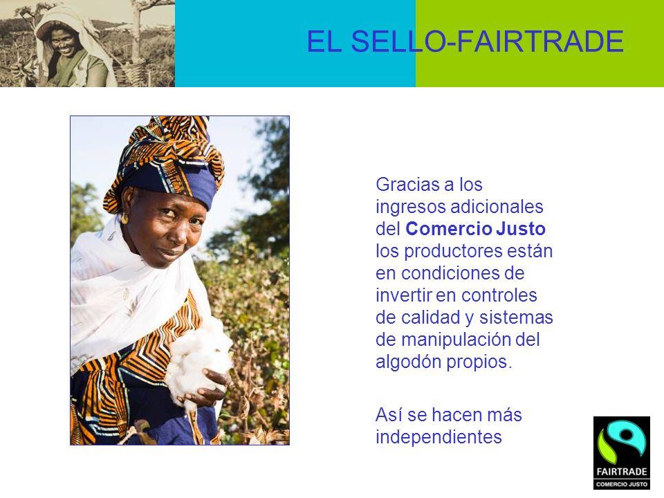 EL SELLO-FAIRTRADE Gracias a los ingresos adicionales del Comercio Justo los productores están en condiciones de invertir en controles de calidad y si