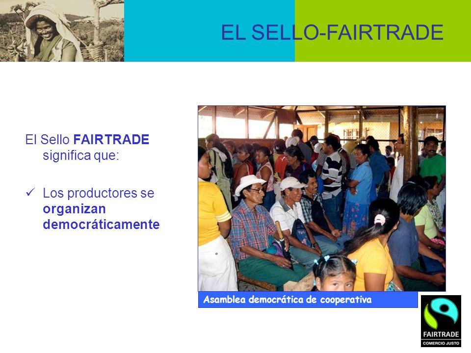 El Sello FAIRTRADE significa que: Los productores se organizan democráticamente Asamblea democrática de cooperativa EL SELLO-FAIRTRADE