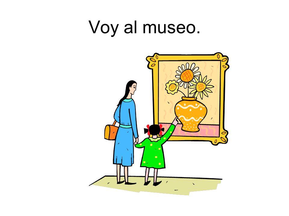 Voy al museo.