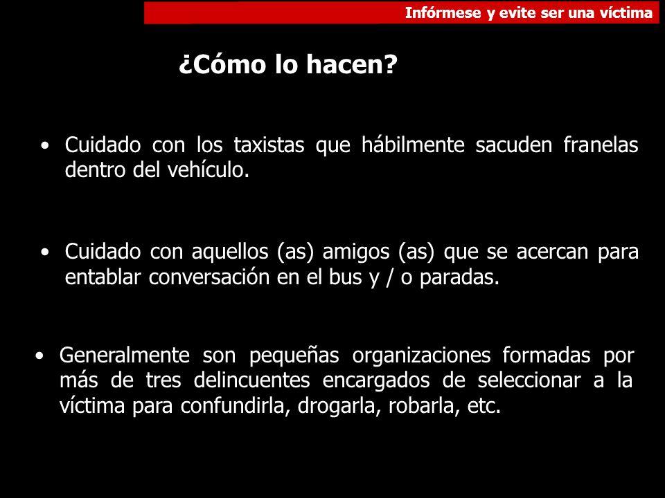 Infórmese y evite ser una víctima ¿Cómo lo hacen? Cuidado con los taxistas que hábilmente sacuden franelas dentro del vehículo. Cuidado con aquellos (