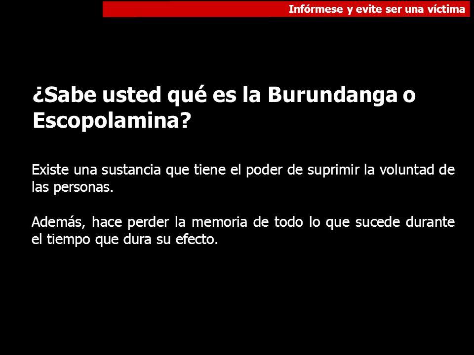 ¿Sabe usted qué es la Burundanga o Escopolamina? Existe una sustancia que tiene el poder de suprimir la voluntad de las personas. Además, hace perder