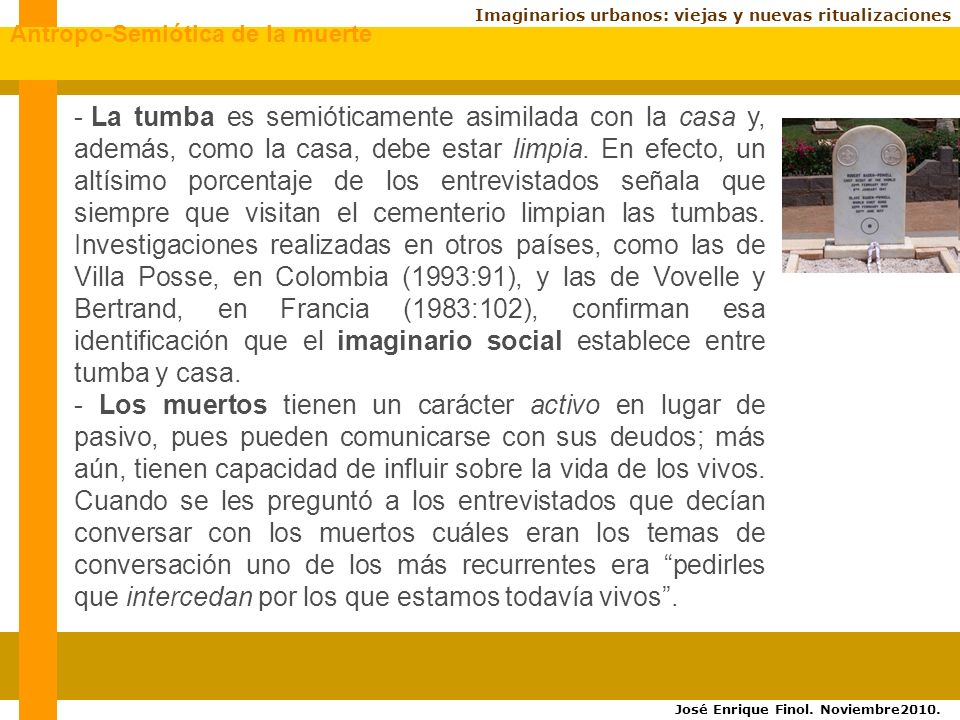 Imaginarios urbanos: viejas y nuevas ritualizaciones - La tumba es semióticamente asimilada con la casa y, además, como la casa, debe estar limpia.