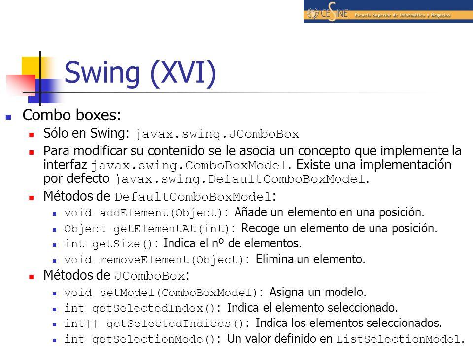Swing (XVI) Combo boxes: Sólo en Swing: javax.swing.JComboBox Para modificar su contenido se le asocia un concepto que implemente la interfaz javax.sw