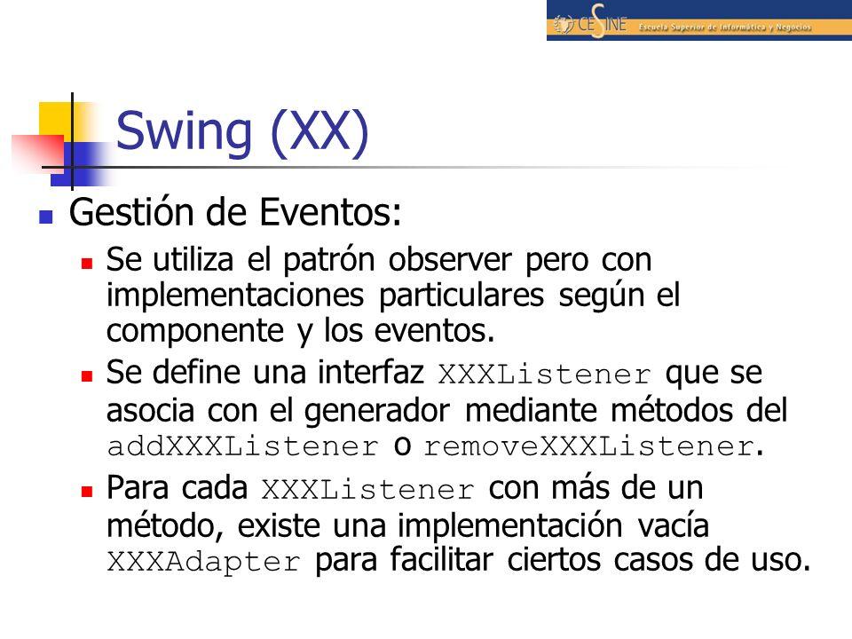 Swing (XX) Gestión de Eventos: Se utiliza el patrón observer pero con implementaciones particulares según el componente y los eventos. Se define una i