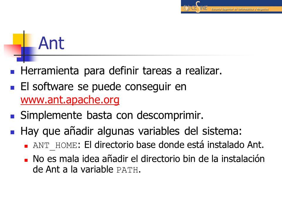 Ant Herramienta para definir tareas a realizar. El software se puede conseguir en www.ant.apache.org www.ant.apache.org Simplemente basta con descompr