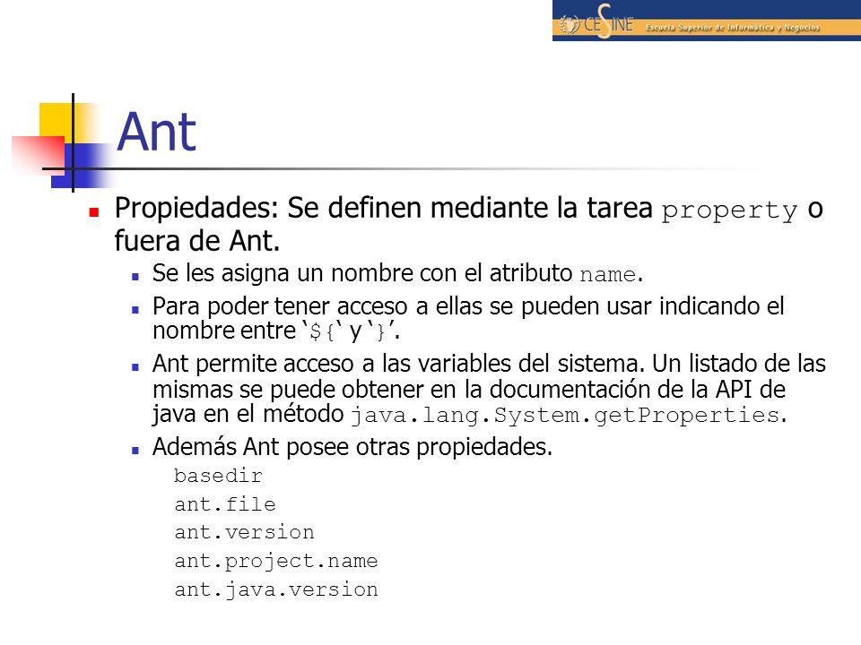 Ant Propiedades: Se definen mediante la tarea property o fuera de Ant. Se les asigna un nombre con el atributo name. Para poder tener acceso a ellas s