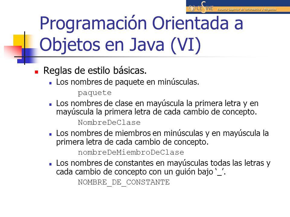 Programación Orientada a Objetos en Java (VI) Reglas de estilo básicas. Los nombres de paquete en minúsculas. paquete Los nombres de clase en mayúscul