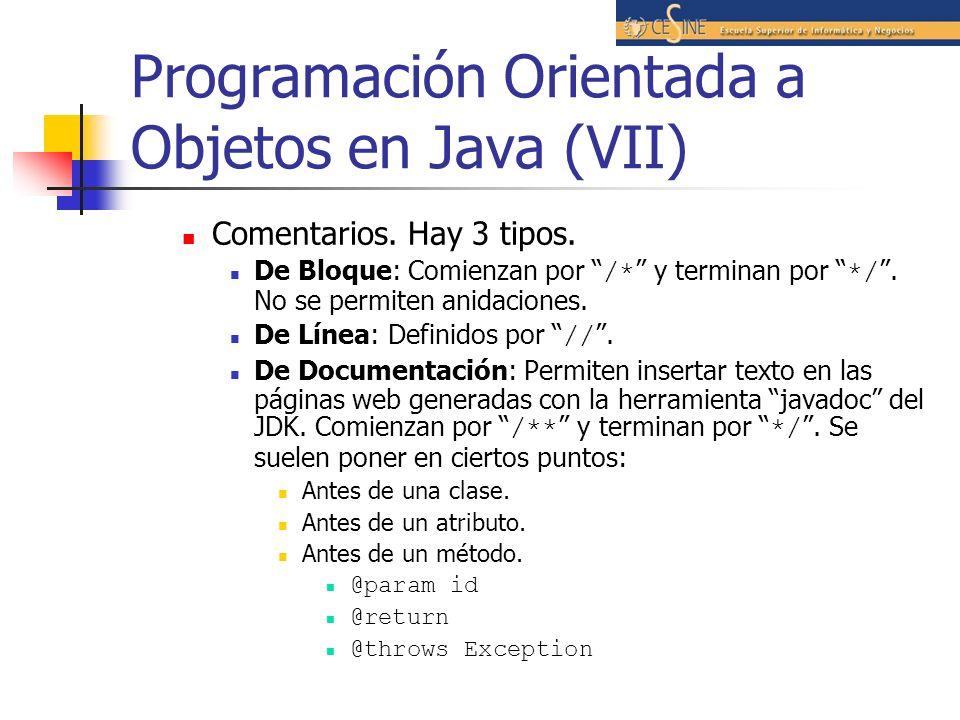 Programación Orientada a Objetos en Java (VII) Comentarios. Hay 3 tipos. De Bloque: Comienzan por /* y terminan por */. No se permiten anidaciones. De
