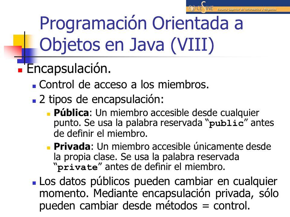 Programación Orientada a Objetos en Java (VIII) Encapsulación. Control de acceso a los miembros. 2 tipos de encapsulación: Pública: Un miembro accesib