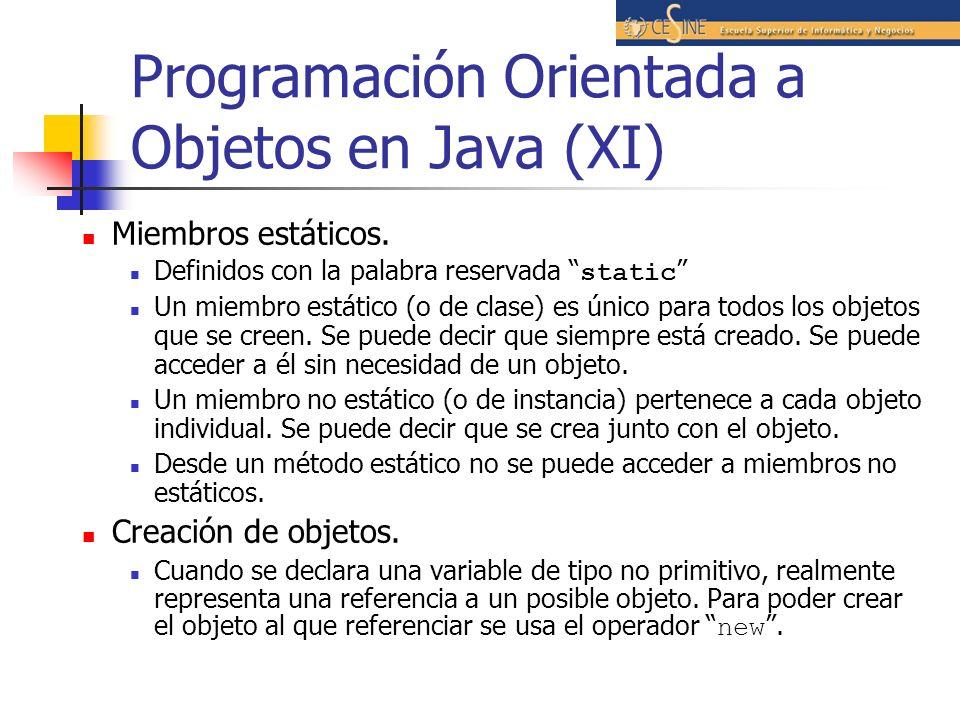 Programación Orientada a Objetos en Java (XI) Miembros estáticos. Definidos con la palabra reservada static Un miembro estático (o de clase) es único