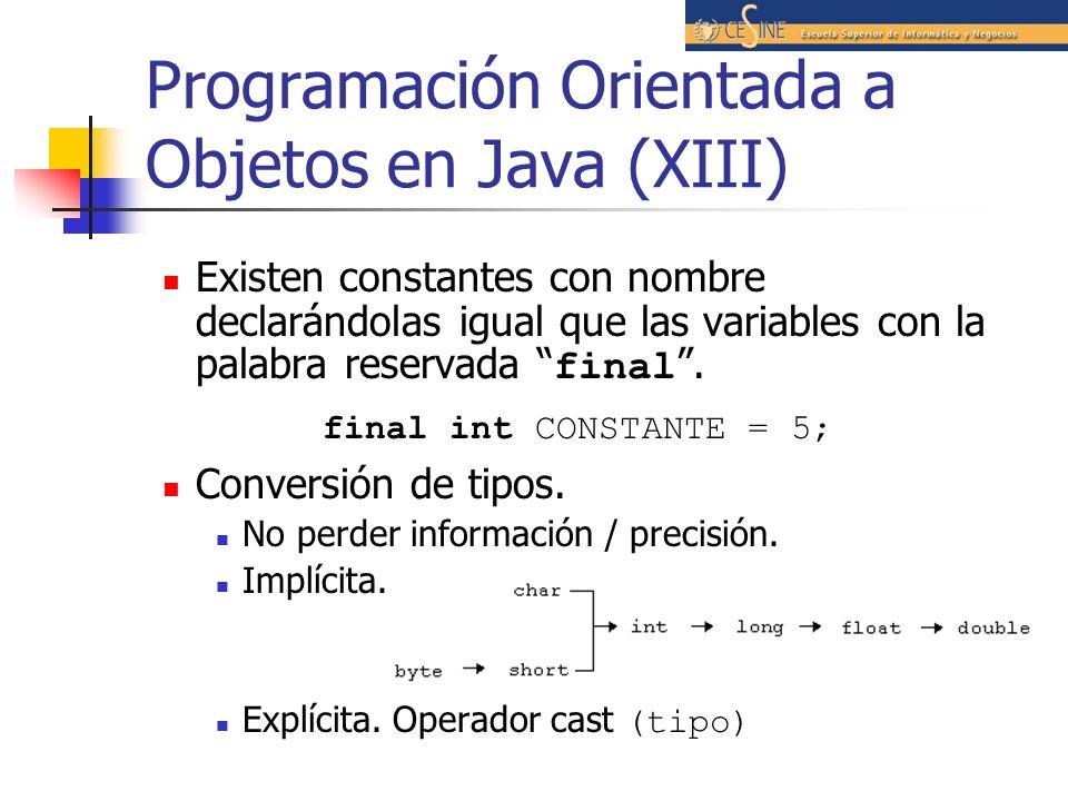 Programación Orientada a Objetos en Java (XIII) Existen constantes con nombre declarándolas igual que las variables con la palabra reservada final. fi