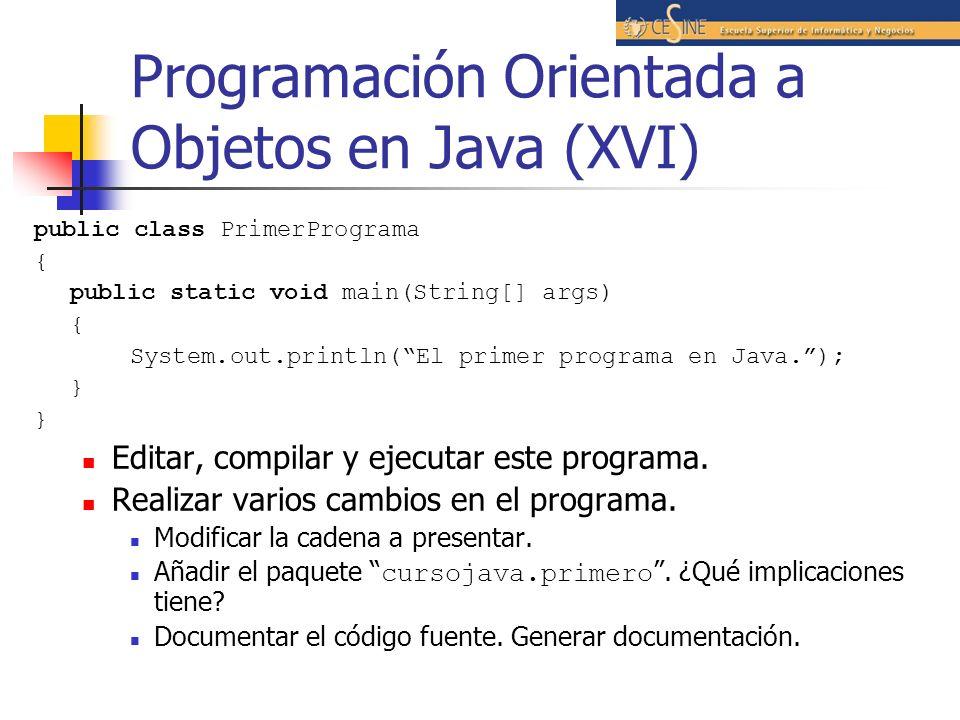 Programación Orientada a Objetos en Java (XVI) public class PrimerPrograma { public static void main(String[] args) { System.out.println(El primer pro
