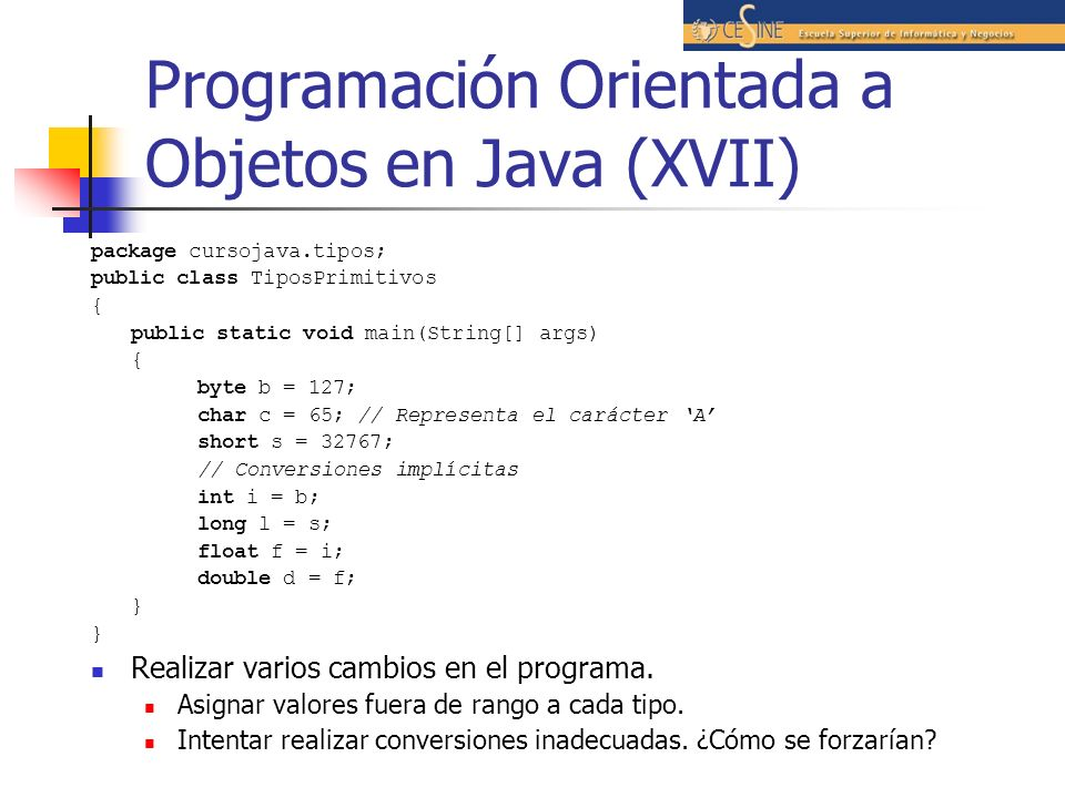 Programación Orientada a Objetos en Java (XVII) package cursojava.tipos; public class TiposPrimitivos { public static void main(String[] args) { byte