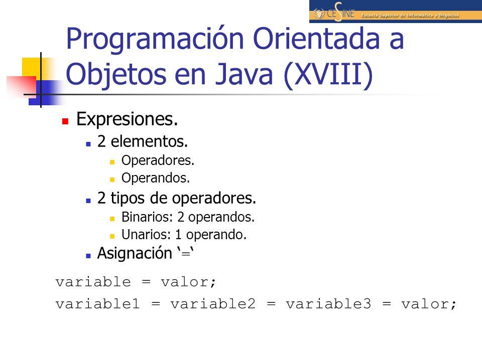Programación Orientada a Objetos en Java (XVIII) Expresiones. 2 elementos. Operadores. Operandos. 2 tipos de operadores. Binarios: 2 operandos. Unario