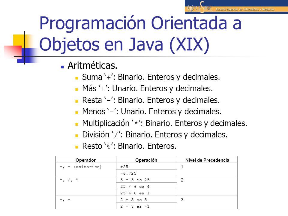 Programación Orientada a Objetos en Java (XIX) Aritméticas. Suma + : Binario. Enteros y decimales. Más + : Unario. Enteros y decimales. Resta - : Bina