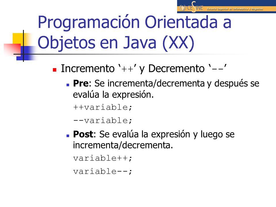 Programación Orientada a Objetos en Java (XX) Incremento ++ y Decremento -- Pre: Se incrementa/decrementa y después se evalúa la expresión. ++variable