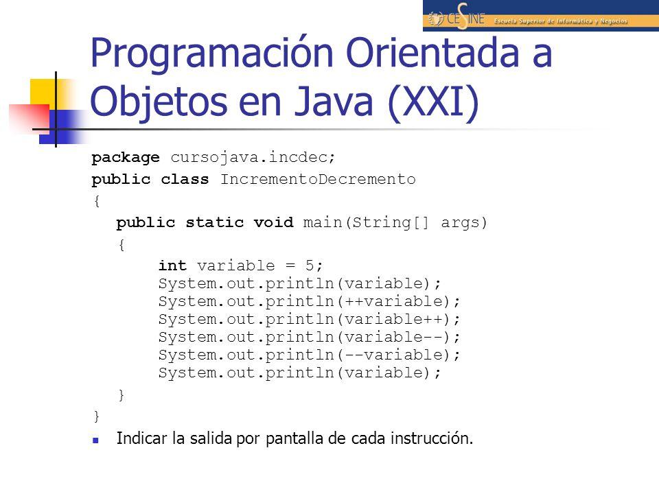 Programación Orientada a Objetos en Java (XXI) package cursojava.incdec; public class IncrementoDecremento { public static void main(String[] args) {