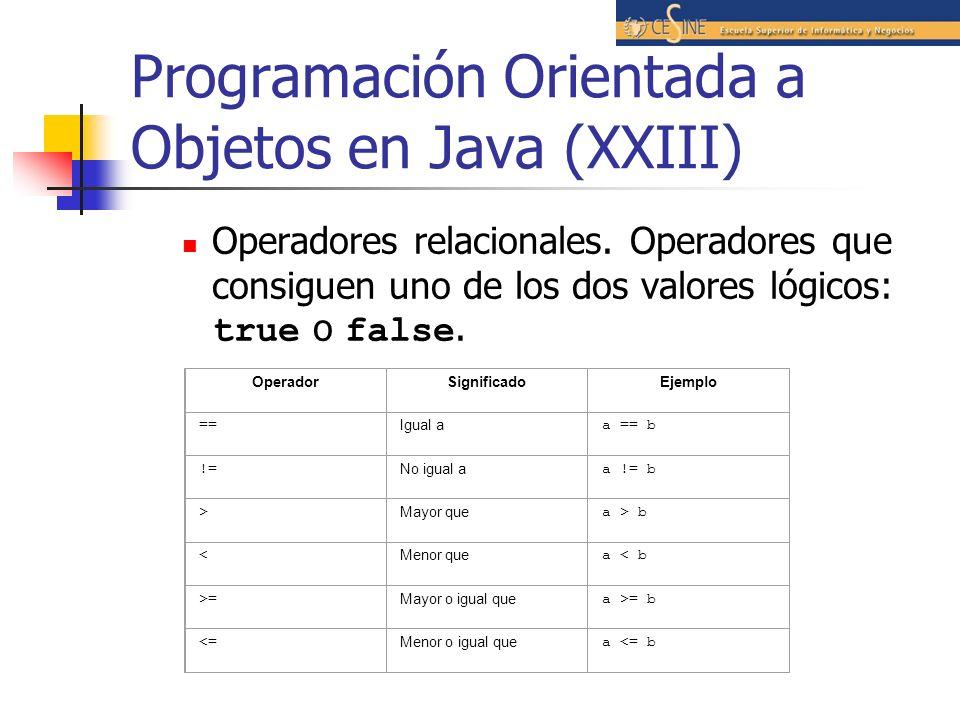 Programación Orientada a Objetos en Java (XXIII) Operadores relacionales. Operadores que consiguen uno de los dos valores lógicos: true o false. Opera