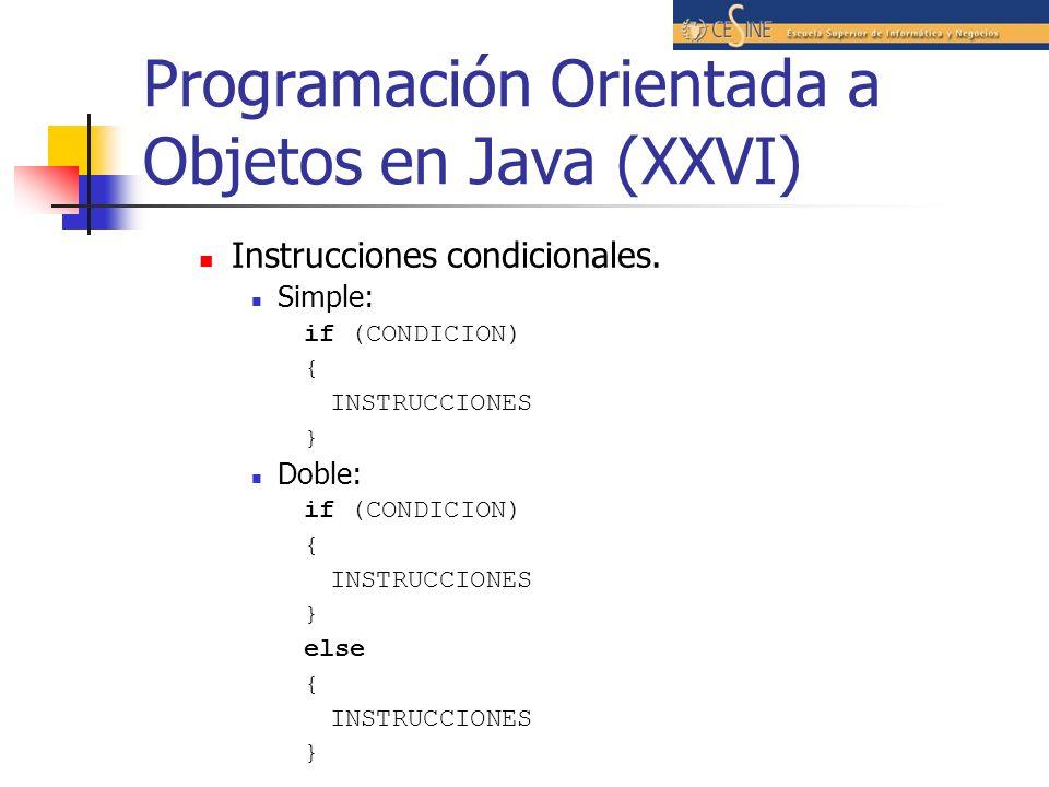 Programación Orientada a Objetos en Java (XXVI) Instrucciones condicionales. Simple: if (CONDICION) { INSTRUCCIONES } Doble: if (CONDICION) { INSTRUCC