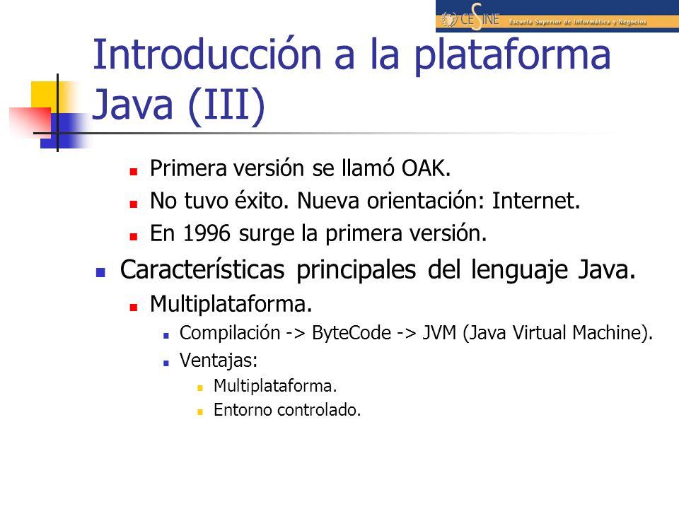Introducción a la plataforma Java (III) Primera versión se llamó OAK. No tuvo éxito. Nueva orientación: Internet. En 1996 surge la primera versión. Ca