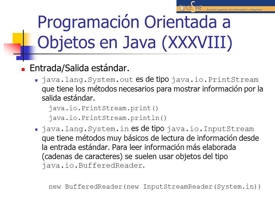 Programación Orientada a Objetos en Java (XXXVIII) Entrada/Salida estándar. java.lang.System.out es de tipo java.io.PrintStream que tiene los métodos