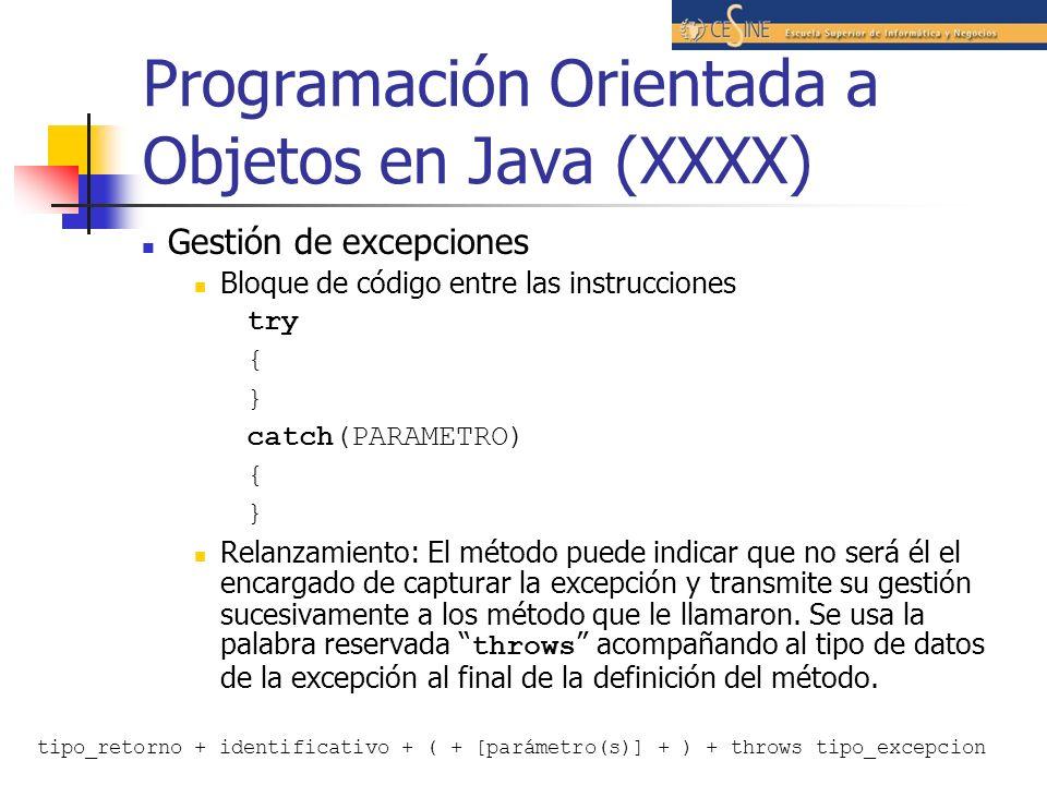 Programación Orientada a Objetos en Java (XXXX) Gestión de excepciones Bloque de código entre las instrucciones try { } catch(PARAMETRO) { } Relanzami