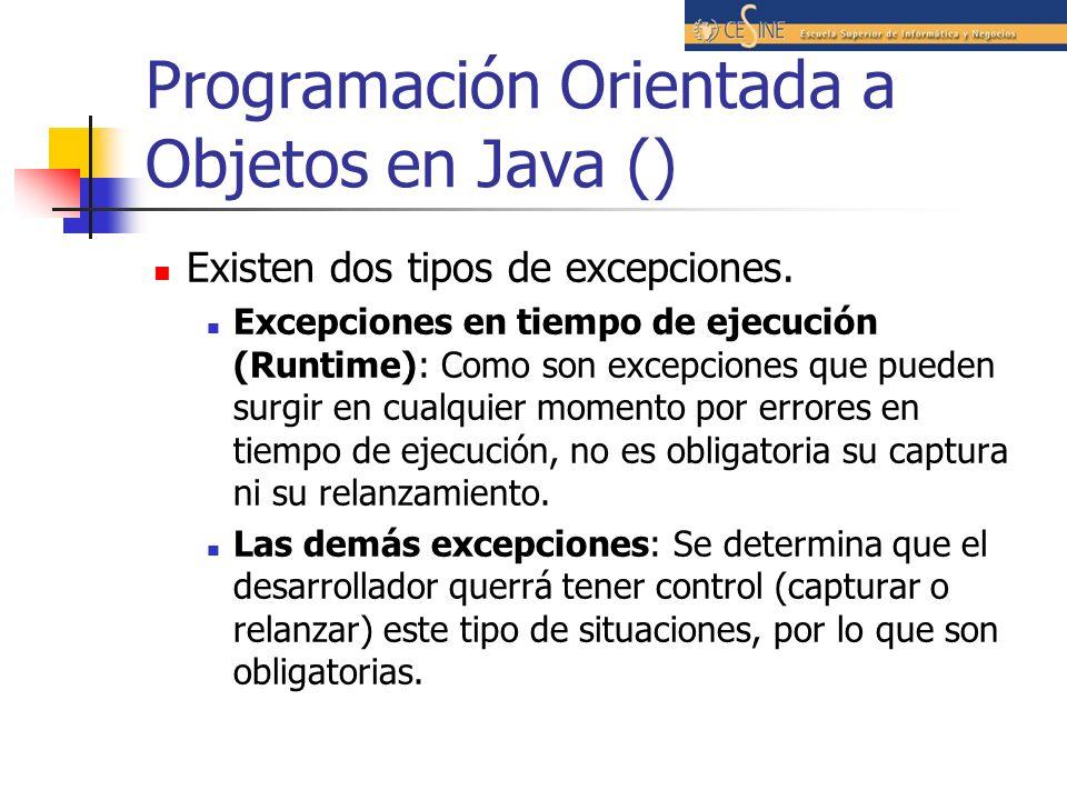 Programación Orientada a Objetos en Java () Existen dos tipos de excepciones. Excepciones en tiempo de ejecución (Runtime): Como son excepciones que p