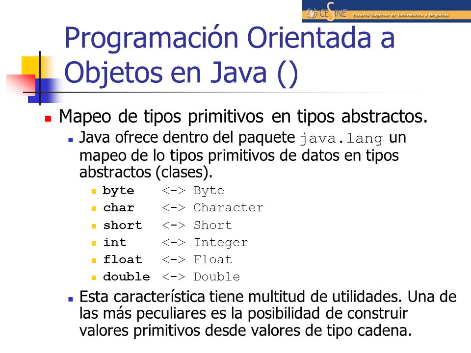 Programación Orientada a Objetos en Java () Mapeo de tipos primitivos en tipos abstractos. Java ofrece dentro del paquete java.lang un mapeo de lo tip