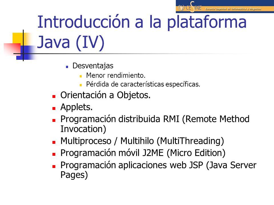 Introducción a la plataforma Java (IV) Desventajas Menor rendimiento. Pérdida de características específicas. Orientación a Objetos. Applets. Programa