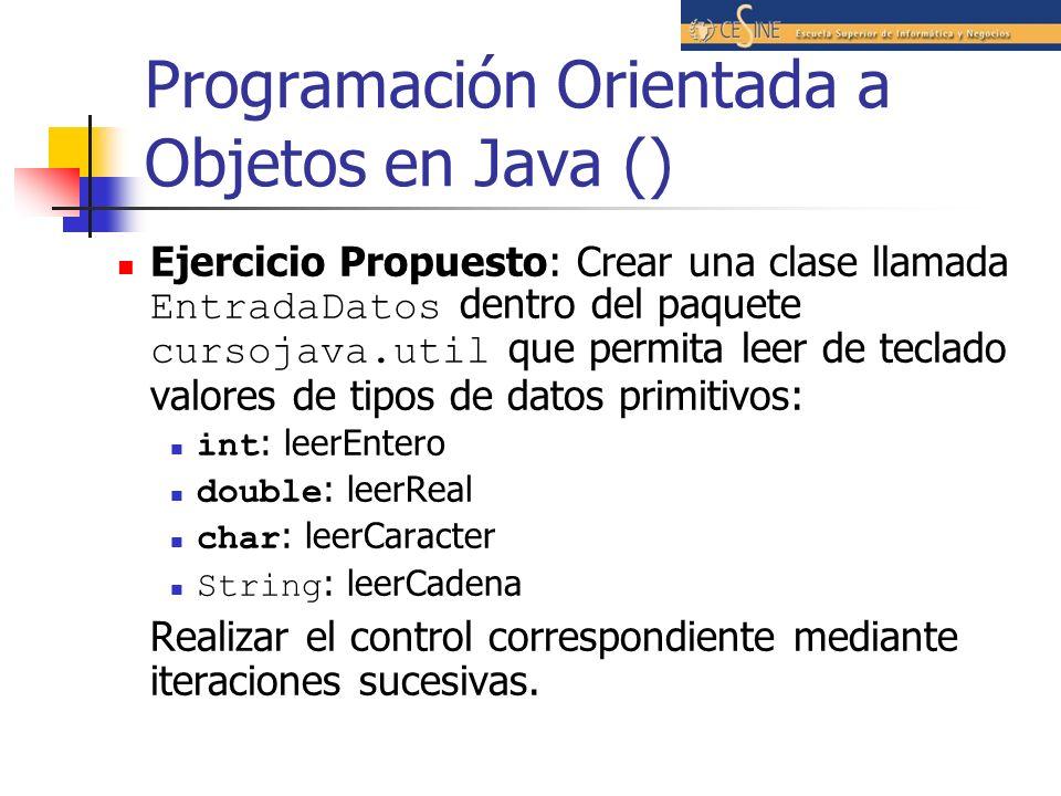 Programación Orientada a Objetos en Java () Ejercicio Propuesto: Crear una clase llamada EntradaDatos dentro del paquete cursojava.util que permita le