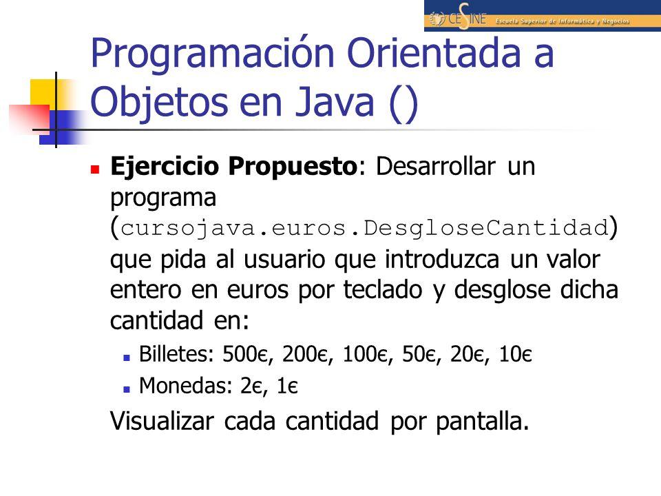 Programación Orientada a Objetos en Java () Ejercicio Propuesto: Desarrollar un programa ( cursojava.euros.DesgloseCantidad ) que pida al usuario que