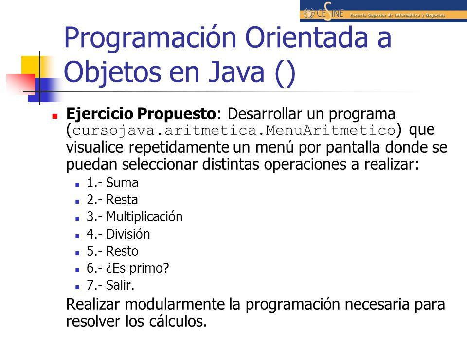 Programación Orientada a Objetos en Java () Ejercicio Propuesto: Desarrollar un programa ( cursojava.aritmetica.MenuAritmetico ) que visualice repetid