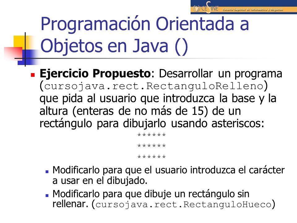 Programación Orientada a Objetos en Java () Ejercicio Propuesto: Desarrollar un programa ( cursojava.rect.RectanguloRelleno ) que pida al usuario que