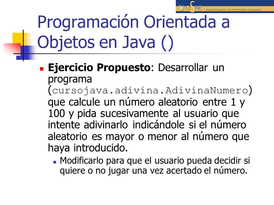 Programación Orientada a Objetos en Java () Ejercicio Propuesto: Desarrollar un programa ( cursojava.adivina.AdivinaNumero ) que calcule un número ale