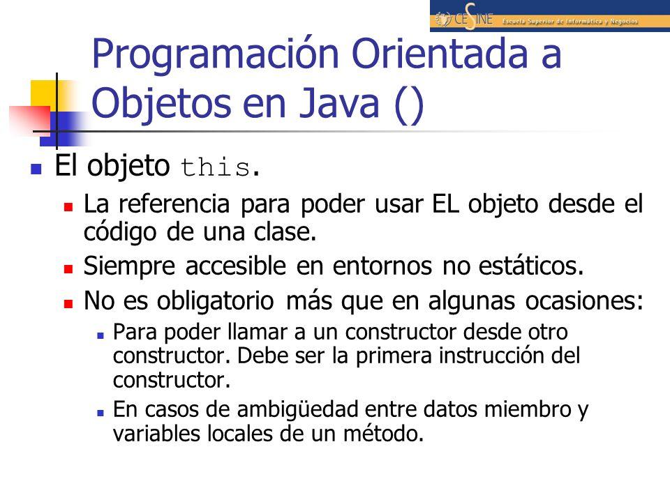 Programación Orientada a Objetos en Java () El objeto this. La referencia para poder usar EL objeto desde el código de una clase. Siempre accesible en