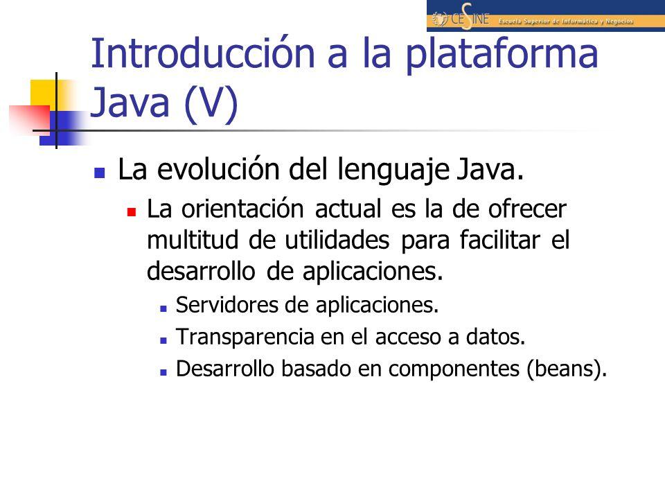 Introducción a la plataforma Java (V) La evolución del lenguaje Java. La orientación actual es la de ofrecer multitud de utilidades para facilitar el