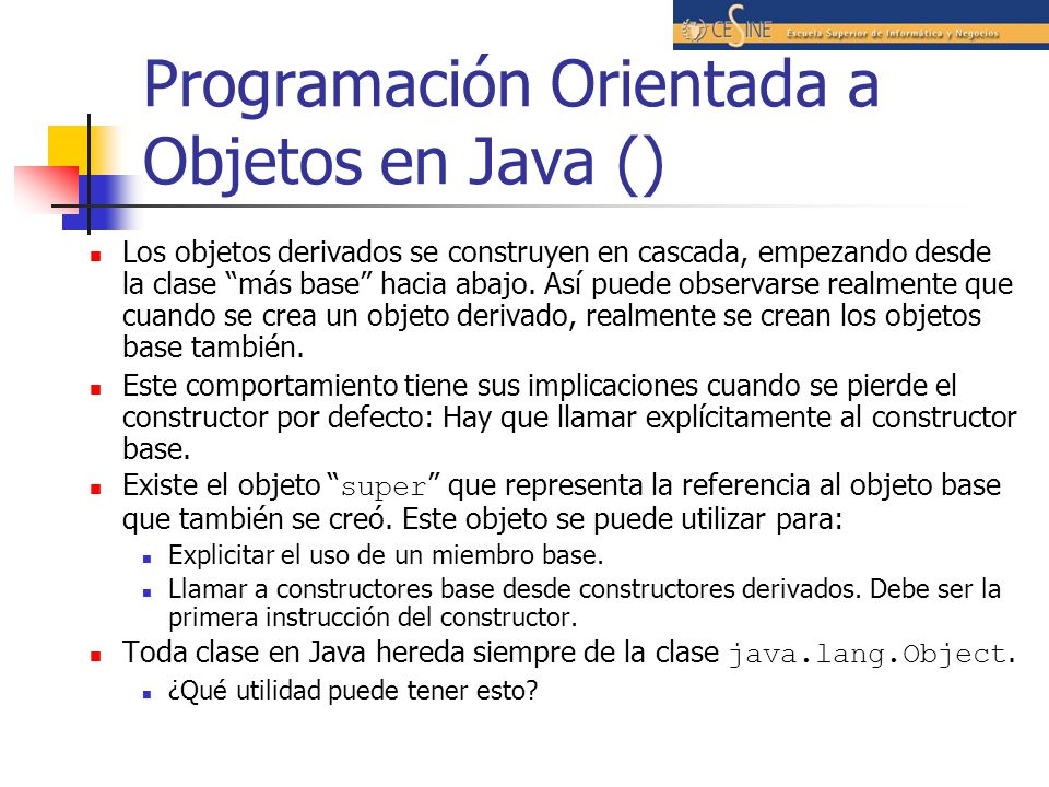 Programación Orientada a Objetos en Java () Los objetos derivados se construyen en cascada, empezando desde la clase más base hacia abajo. Así puede o
