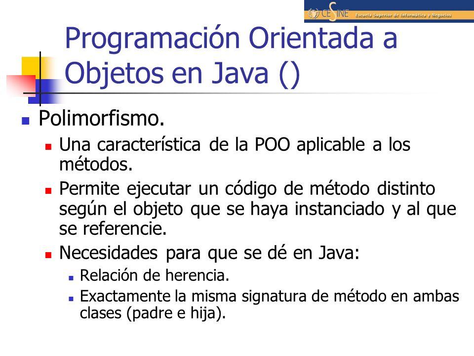 Programación Orientada a Objetos en Java () Polimorfismo. Una característica de la POO aplicable a los métodos. Permite ejecutar un código de método d