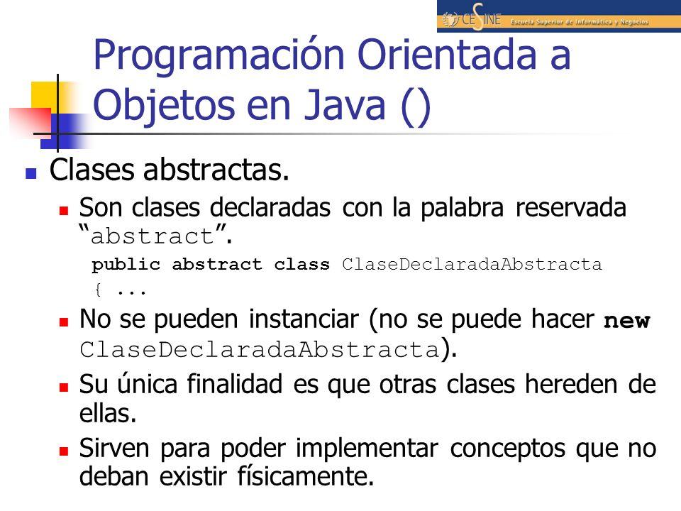 Programación Orientada a Objetos en Java () Clases abstractas. Son clases declaradas con la palabra reservada abstract. public abstract class ClaseDec