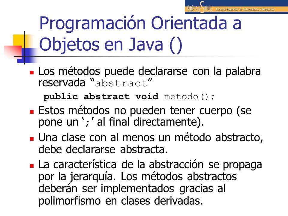 Programación Orientada a Objetos en Java () Los métodos puede declararse con la palabra reservada abstract public abstract void metodo(); Estos método