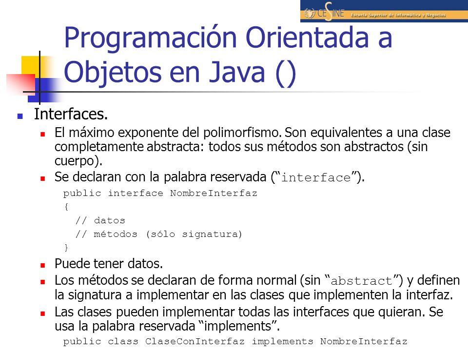 Programación Orientada a Objetos en Java () Interfaces. El máximo exponente del polimorfismo. Son equivalentes a una clase completamente abstracta: to