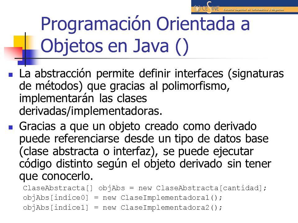 Programación Orientada a Objetos en Java () La abstracción permite definir interfaces (signaturas de métodos) que gracias al polimorfismo, implementar