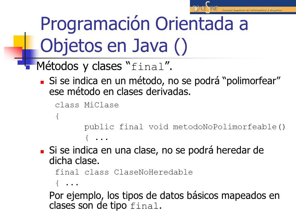 Programación Orientada a Objetos en Java () Métodos y clases final. Si se indica en un método, no se podrá polimorfear ese método en clases derivadas.
